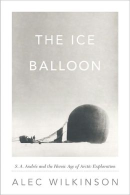 The Ice Balloon: S. A. Andree and the Heroic Age of Arctic Exploration