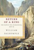Book Cover Image. Title: Return of a King:  The Battle for Afghanistan, 1839-42, Author: William Dalrymple