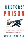 Book Cover Image. Title: Debtors' Prison:  The Politics of Austerity Versus Possibility, Author: Robert Kuttner