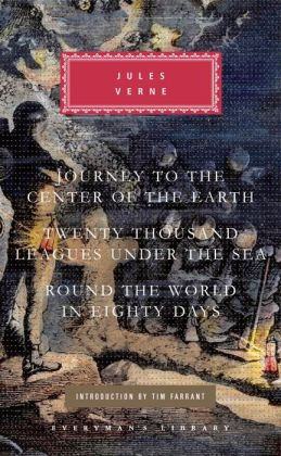 Three Novels: Journey to the Center of the Earth, Twenty Thousand Leagues Under the Sea, Round the World in Eighty Days