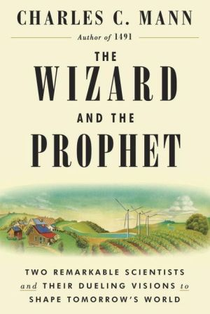 Book The Wizard and the Prophet: Two Remarkable Scientists and Their Dueling Visions to Shape Tomorrow's World|Paperback