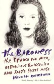 Book Cover Image. Title: The Baroness:  The Search for Nica, the Rebellious Rothschild, Author: Hannah Rothschild