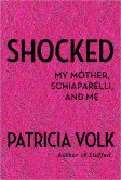 Book Cover Image. Title: Shocked:  My Mother, Schiaparelli, and Me, Author: Patricia Volk