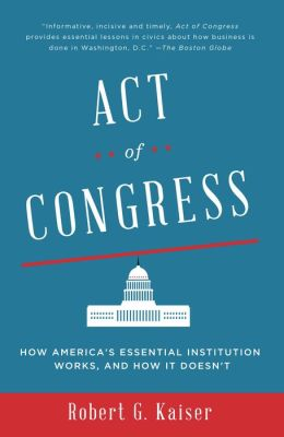Act of Congress: How America's Essential Institution Works, and How It Doesn't