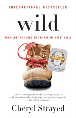 Wild: From Lost to Found on the Pacific Crest Trail (Oprah's Book Club 2.0 Digital Edition)