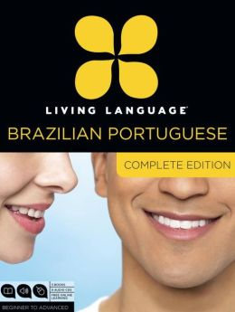 Living Language Brazilian Portuguese, Complete Edition: Beginner through advanced course, including coursebooks, audio CDs, and online learning
