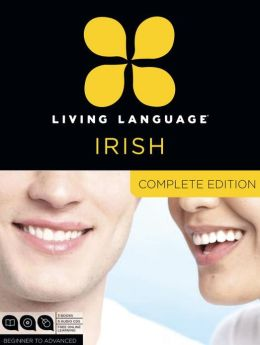 Living Language Irish, Complete Edition: Beginner through advanced course, including 3 coursebooks, 9 audio CDs, and free online learning