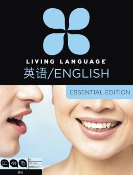 Living Language English for Chinese Speakers, Essential Edition: Beginner course, including coursebook, audio CDs, and online learning