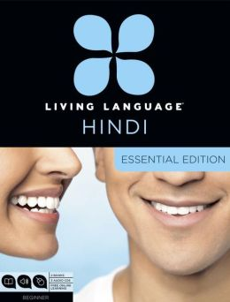 Living Language Hindi, Essential Edition: Beginner course, including coursebook, 3 audio CDs, Hindi reading & writing guide, and free online learning