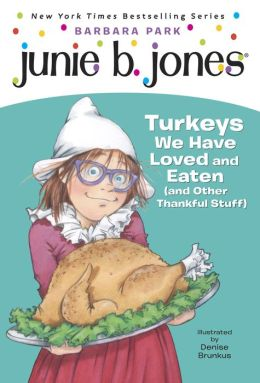 Junie B., First Grader: Turkeys We Have Loved and Eaten (and Other Thankful Stuff) (Junie B. Jones Series #28)