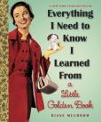 Book Cover Image. Title: Everything I Need To Know I Learned From a Little Golden Book, Author: Diane E. Muldrow