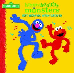 Get Moving with Grover (Happy Healthy Monsters Series)