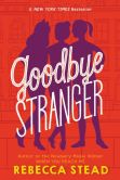Book Cover Image. Title: Goodbye Stranger, Author: Rebecca Stead