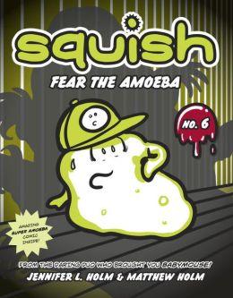 Fear the Amoeba (Squish Series #6)