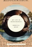 Book Cover Image. Title: My Life in Middlemarch, Author: Rebecca Mead