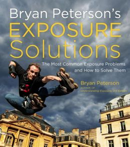 Bryan Peterson's Exposure Solutions: The Most Common Photography Problems and How to Solve Them (Enhanced Edition)