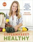 Book Cover Image. Title: Supermarket Healthy:  Recipes and Know-How for Eating Well Without Spending a Lot, Author: Melissa d'Arabian