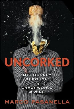 Uncorked: My Journey Through the Crazy World of Wine