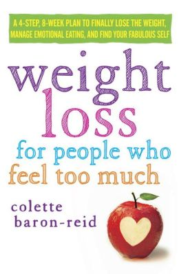 Weight Loss for People Who Feel Too Much: A 4-Step, 8-Week Plan to Finally Lose the Weight, Manage Emotional Eating, and Find Your Fabulous Self