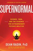 Book Cover Image. Title: Supernormal:  Science, Yoga, and the Evidence for Extraordinary Psychic Abilities, Author: Dean Radin