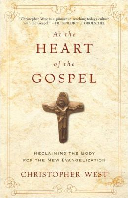 At the Heart of the Gospel: Reclaiming the Body for the New Evangelization