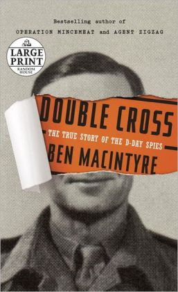 Double Cross: The True Story of the D-Day Spies