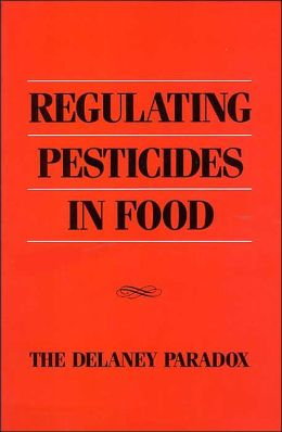 Regulating Pesticides in Food: The Delaney Paradox