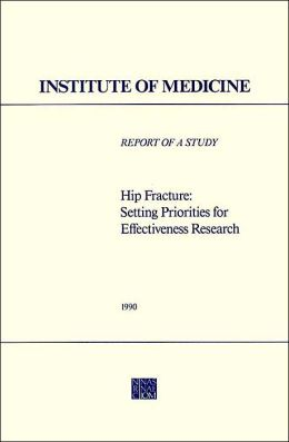Hip Fracture: Setting Priorities for Effectiveness Research