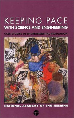 Keeping Pace with Science and Engineering: Case Studies in Environmental Regulation