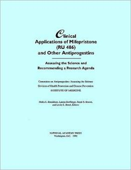 Clinical Applications of Mifepristone (RU486) and Other Antiprogestins: Assessing the Science and Recommending a Research Agenda