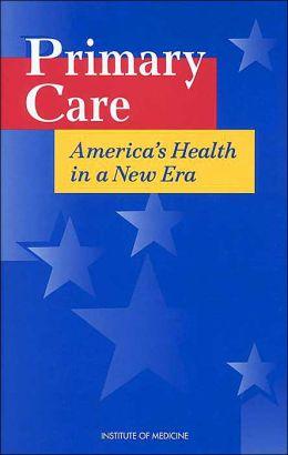 Primary Care: America's Health in a New Era