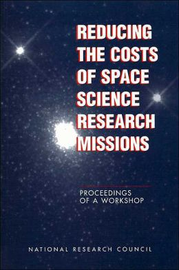 Reducing the Costs of Space Science Research Missions: Proceedings of a Workshop