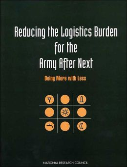 Reducing the Logistics Burden for the Army After Next: Doing More with Less