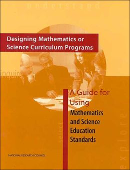 Designing Mathematics or Science Curriculum Programs: A Guide for Using Mathematics and Science Education Standards
