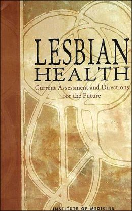 Lesbian Health: Current Assessment and Directions for the Future