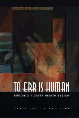 To Err Is Human: Building a Safer Health System