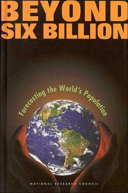 Beyond Six Billion: Forecasting the World's Population