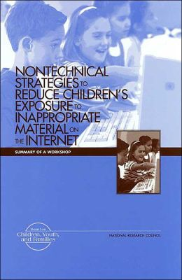 Nontechnical Strategies to Reduce Children's Exposure to Inappropriate Material on the Internet: Summary of a Workshop