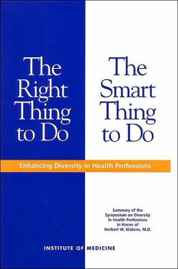 The Right Thing to Do, The Smart Thing to Do: Enhancing Diversity in Health Professions -- Summary of the Symposium on Diversity in Health Professions in Honor of Herbert W. Nickens, M.D.