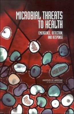 Microbial Threats to Health: Emergence, Detection, and Response