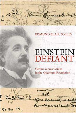 Einstein Defiant: Genius versus Genius in the Quantum Revolution