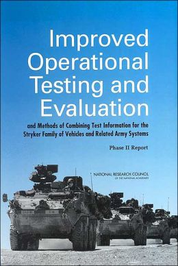 Improved Operational Testing and Evaluation and Methods of Combining Test Information for the Stryker Family of Vehicles and Related Army Systems: Phase II Report