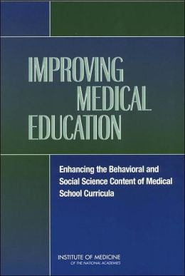 Improving Medical Education: Enhancing the Behavioral and Social Science Content of Medical School Curricula