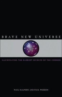 Brave New Universe: Illuminating the Darkest Secrets of the Cosmos