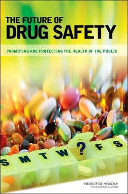 The Future of Drug Safety: Promoting and Protecting the Health of the Public