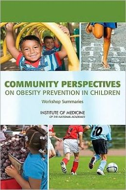 Community Perspectives on Obesity Prevention in Children: Workshop Summaries