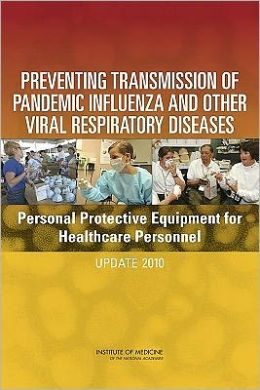Preventing Transmission of Pandemic Influenza and Other Viral Respiratory Diseases: Personal Protective Equipment for Healthcare Workers - Update 2010