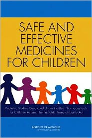 Safe and Effective Medicines for Children: Pediatric Studies Conducted Under the Best Pharmaceuticals for Children and the Pediatric Research Equity Acts