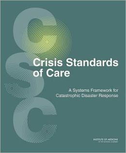 Crisis Standards of Care: A Systems Framework for Catastrophic Disaster Response