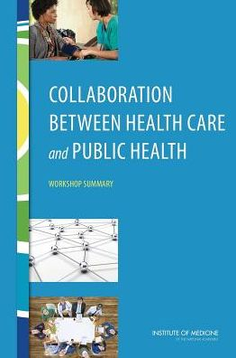 Collaboration Between Health Care and Public Health: Workshop Summary